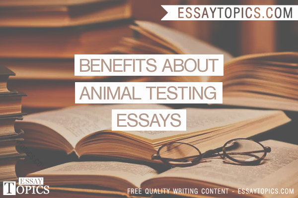 Animal Testing Essay Titles Beautiful 50 Benefits About Animal Testing Essays topics Titles