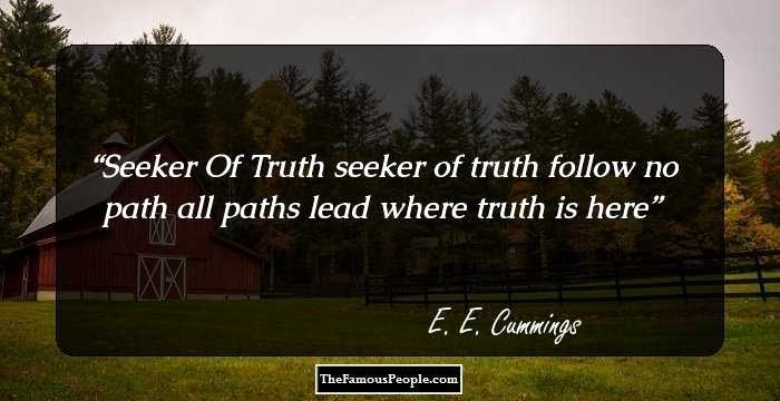 Seeker Of Truth Poem New 100 Famous Quotes by E E Cummings the Author Of 100