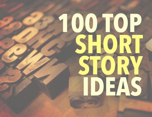 Short Story Essay Ideas Fresh top 100 Short Story Ideas